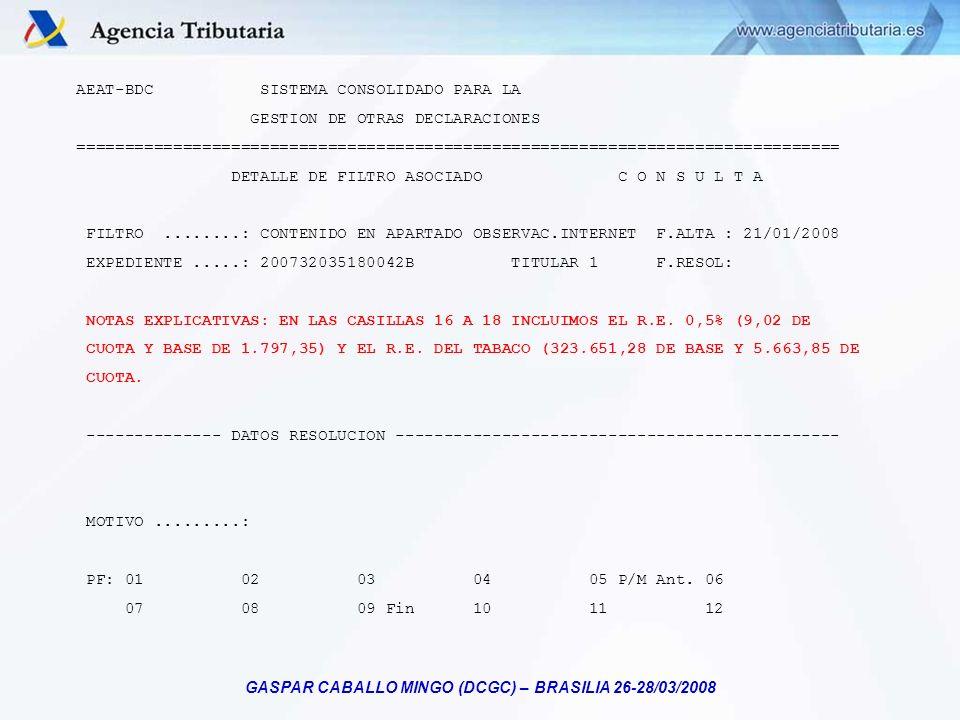 GASPAR CABALLO MINGO (DCGC) – BRASILIA 26-28/03/2008 AEAT-BDC SISTEMA CONSOLIDADO PARA LA GESTION DE OTRAS DECLARACIONES =============================