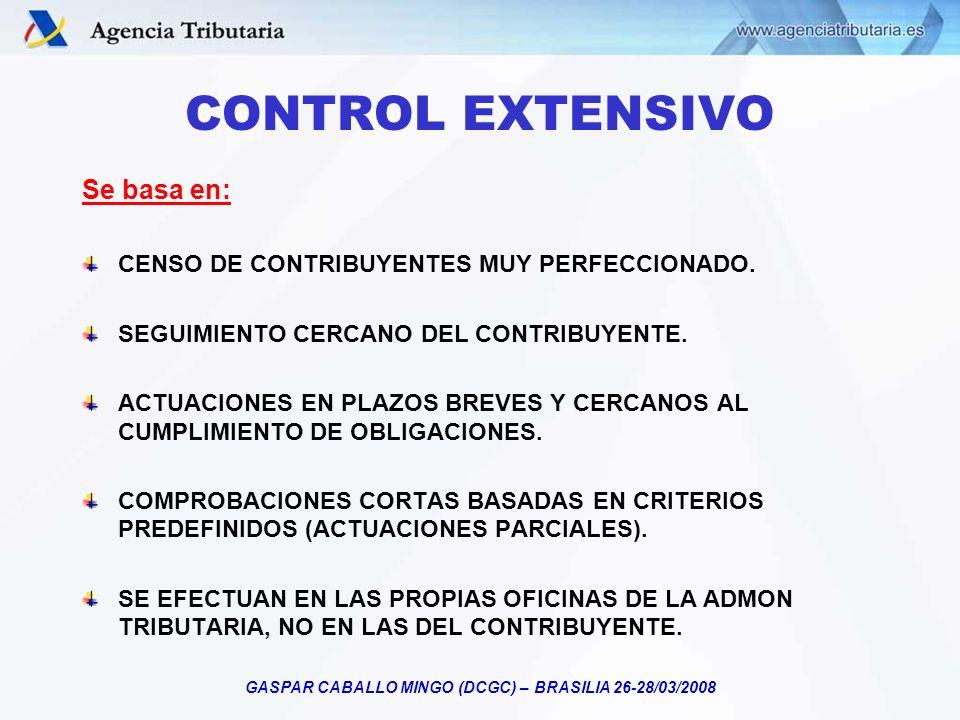 GASPAR CABALLO MINGO (DCGC) – BRASILIA 26-28/03/2008 CONTROL EXTENSIVO Se basa en: CENSO DE CONTRIBUYENTES MUY PERFECCIONADO. SEGUIMIENTO CERCANO DEL