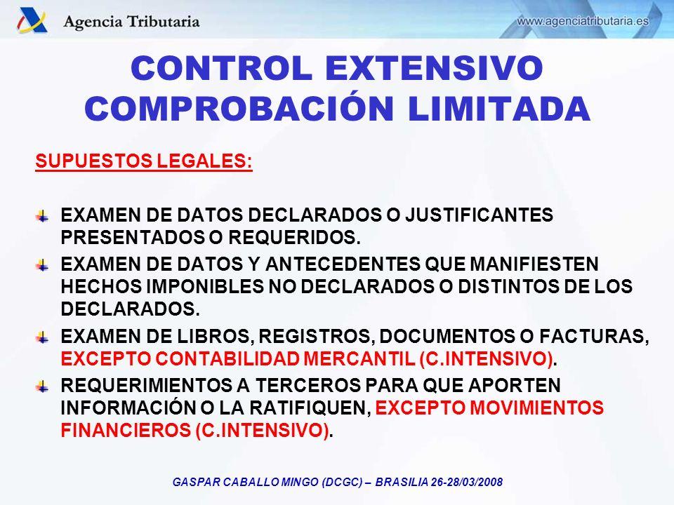 GASPAR CABALLO MINGO (DCGC) – BRASILIA 26-28/03/2008 CONTROL EXTENSIVO COMPROBACIÓN LIMITADA SUPUESTOS LEGALES: EXAMEN DE DATOS DECLARADOS O JUSTIFICA