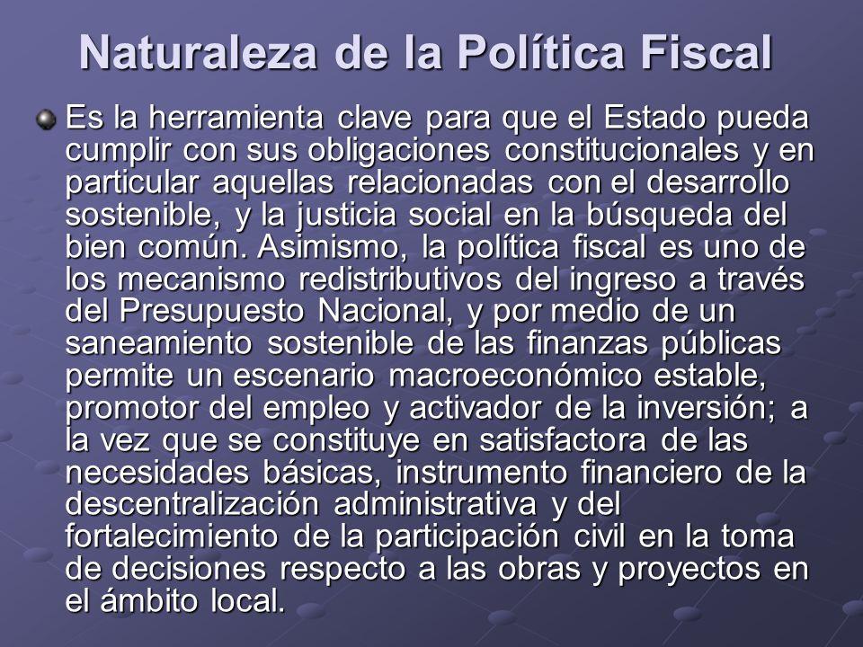 Naturaleza de la Política Fiscal Es la herramienta clave para que el Estado pueda cumplir con sus obligaciones constitucionales y en particular aquell