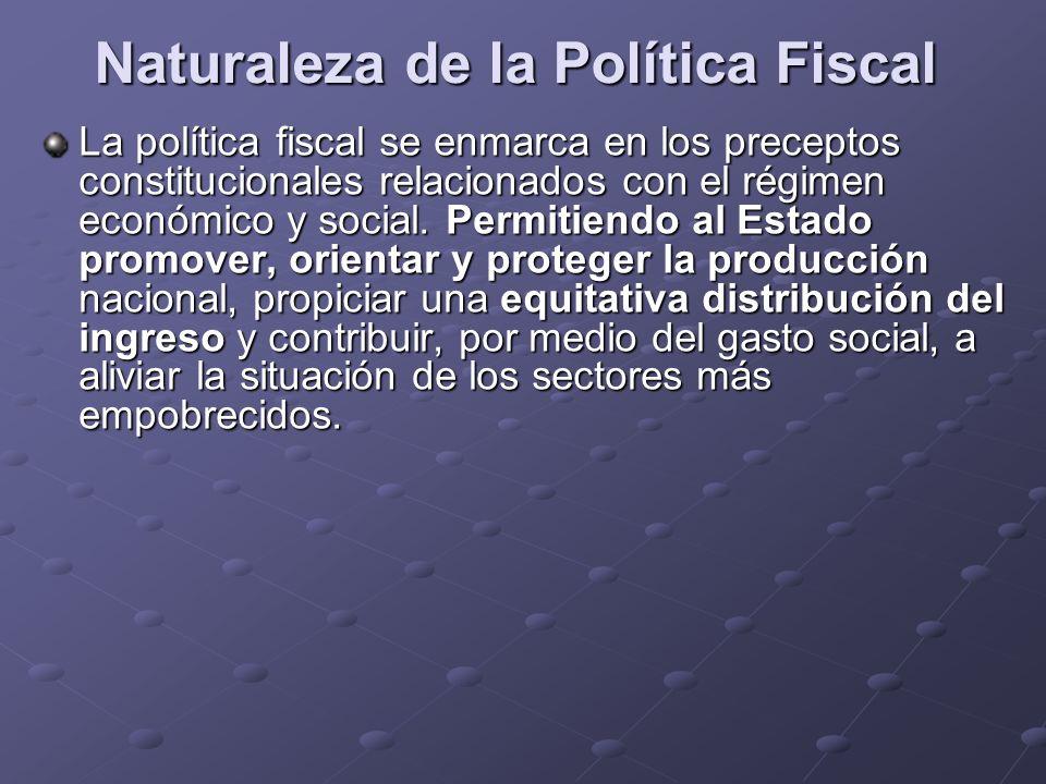 Naturaleza de la Política Fiscal La política fiscal se enmarca en los preceptos constitucionales relacionados con el régimen económico y social. Permi