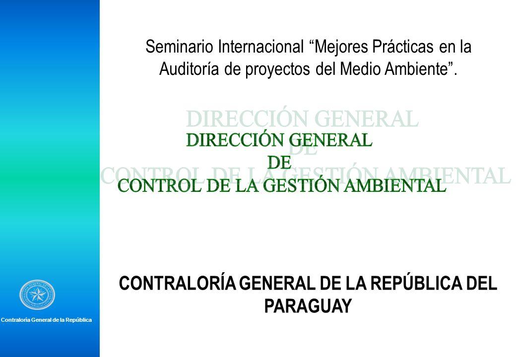 Contraloría General de la República CONTRALORÍA GENERAL DE LA REPÚBLICA DEL PARAGUAY Seminario Internacional Mejores Prácticas en la Auditoría de proy