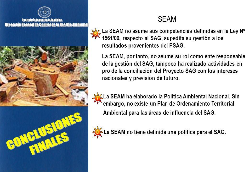 La SEAM no tiene definida una política para el SAG. 8 La SEAM ha elaborado la Política Ambiental Nacional. Sin embargo, no existe un Plan de Ordenamie