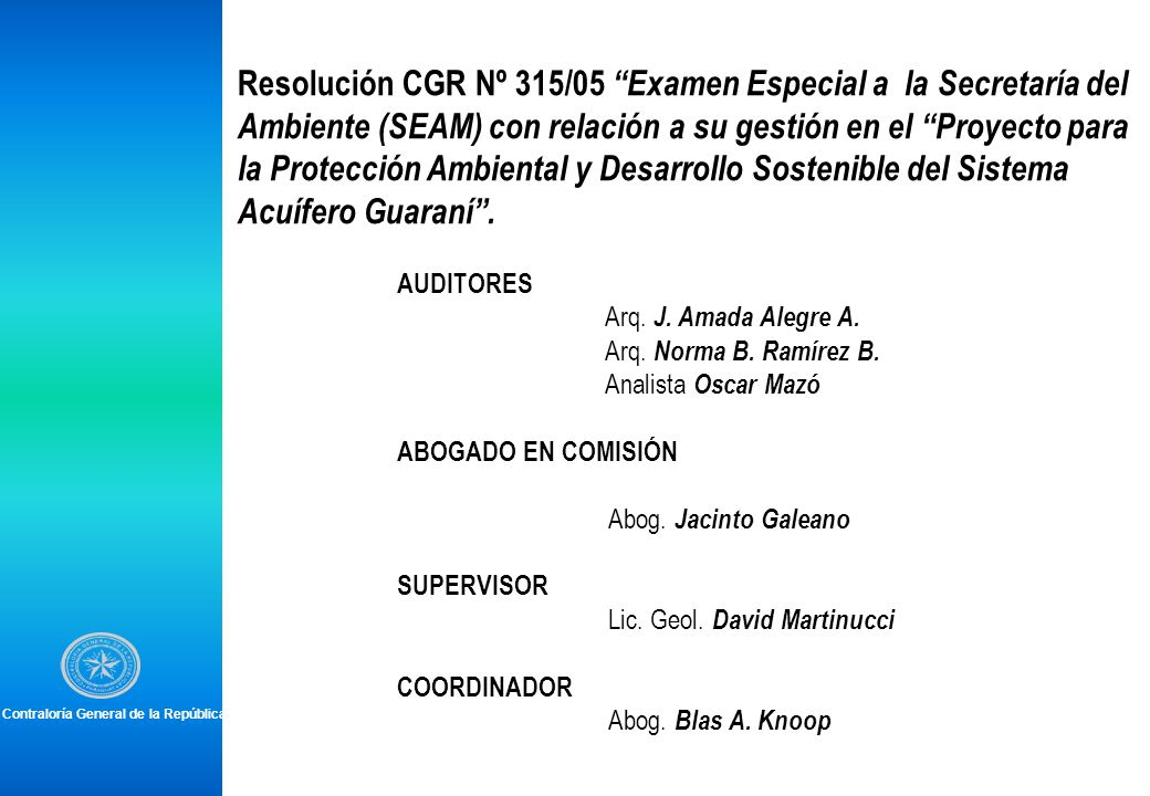 Agencias Cooperantes: OEA : Agencia Facilitadora GEF: Agencia de Financiación BGR: Agencia de Cooperación Técnica (Alemana) Banco Mundial : Agencia Implementadora