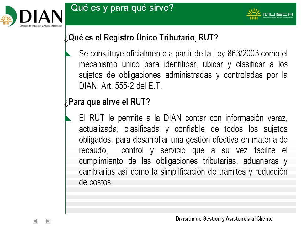 División de Gestión y Asistencia al Cliente Qué es y para qué sirve? ¿ Qué es el Registro Único Tributario, RUT? Se constituye oficialmente a partir d
