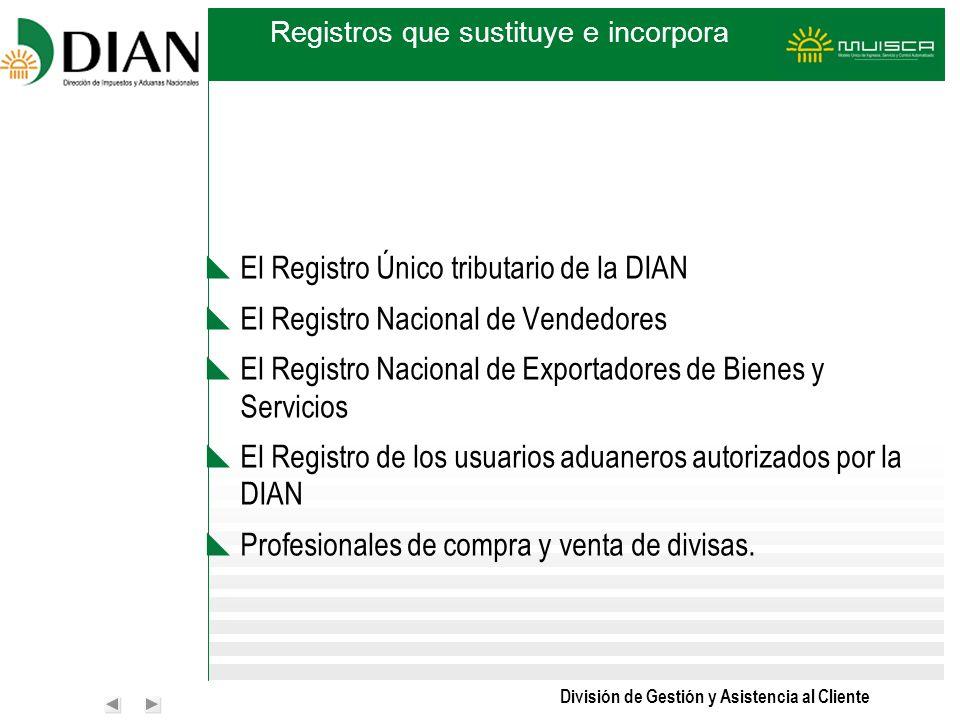División de Gestión y Asistencia al Cliente Registros que sustituye e incorpora El Registro Único tributario de la DIAN El Registro Nacional de Vended