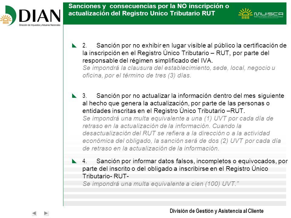División de Gestión y Asistencia al Cliente Sanciones y consecuencias por la NO inscripción o actualización del Registro Unico Tributario RUT 2. Sanci