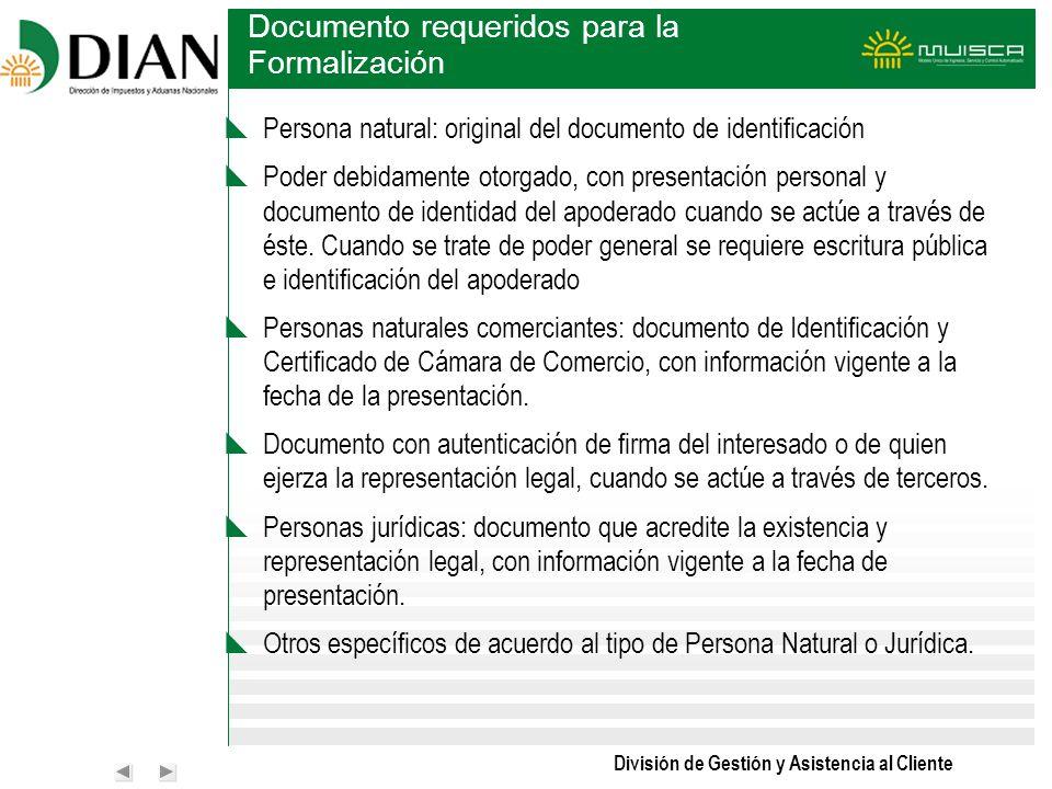 División de Gestión y Asistencia al Cliente Documento requeridos para la Formalización Persona natural: original del documento de identificación Poder