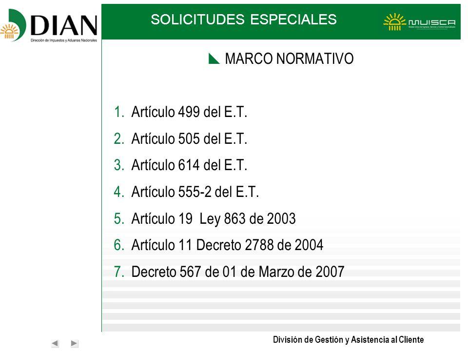 División de Gestión y Asistencia al Cliente SOLICITUDES ESPECIALES MARCO NORMATIVO 1.Artículo 499 del E.T. 2.Artículo 505 del E.T. 3.Artículo 614 del