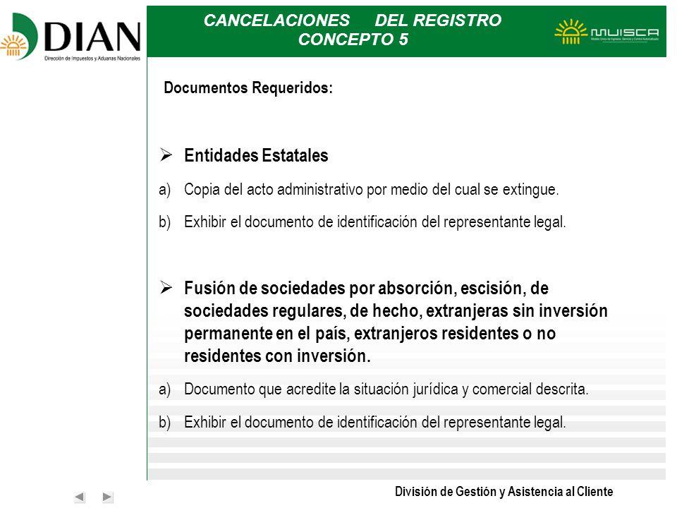 División de Gestión y Asistencia al Cliente CANCELACIONES DEL REGISTRO CONCEPTO 5 DEL REGISTRO CONCEPTO 5 Documentos Requeridos: Entidades Estatales a