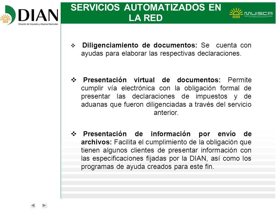 SERVICIOS AUTOMATIZADOS EN LA RED Diligenciamiento de documentos: Se cuenta con ayudas para elaborar las respectivas declaraciones. Presentación virtu