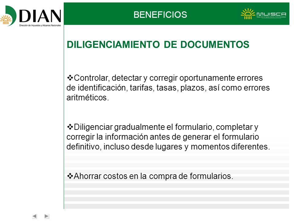 BENEFICIOS DILIGENCIAMIENTO DE DOCUMENTOS Controlar, detectar y corregir oportunamente errores de identificación, tarifas, tasas, plazos, así como err