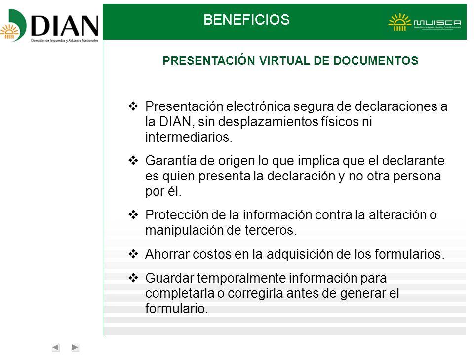PRESENTACIÓN VIRTUAL DE DOCUMENTOS Presentación electrónica segura de declaraciones a la DIAN, sin desplazamientos físicos ni intermediarios. Garantía
