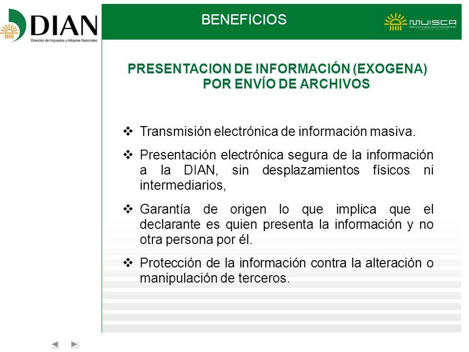 PRESENTACION DE INFORMACIÓN (EXOGENA) POR ENVÍO DE ARCHIVOS Transmisión electrónica de información masiva. Presentación electrónica segura de la infor