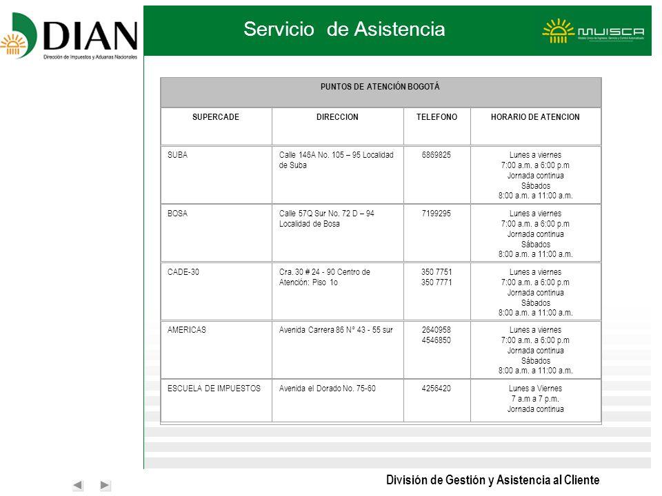 División de Gestión y Asistencia al Cliente Servicio de Asistencia PUNTOS DE ATENCIÓN BOGOTÁ SUPERCADEDIRECCIONTELEFONOHORARIO DE ATENCION SUBA Calle