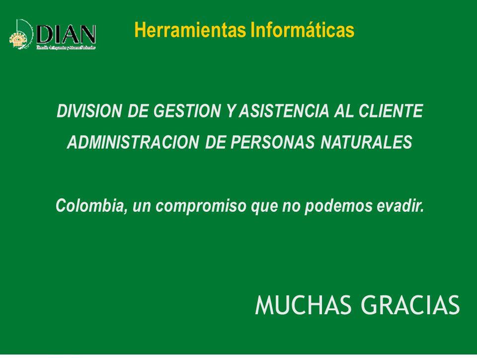 División de Gestión y Asistencia al Cliente MUCHAS GRACIAS DIVISION DE GESTION Y ASISTENCIA AL CLIENTE ADMINISTRACION DE PERSONAS NATURALES Colombia,