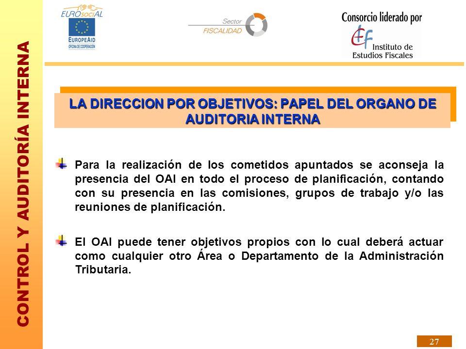 CONTROL Y AUDITORÍA INTERNA 27 Para la realización de los cometidos apuntados se aconseja la presencia del OAI en todo el proceso de planificación, co