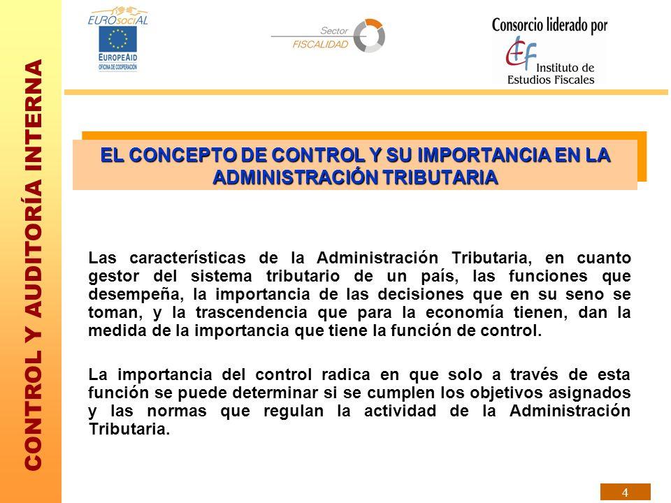 CONTROL Y AUDITORÍA INTERNA 4 EL CONCEPTO DE CONTROL Y SU IMPORTANCIA EN LA ADMINISTRACIÓN TRIBUTARIA Las características de la Administración Tributa