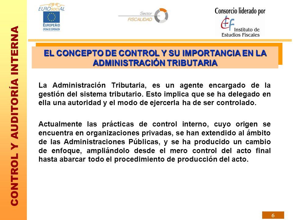 CONTROL Y AUDITORÍA INTERNA 6 La Administración Tributaria, es un agente encargado de la gestión del sistema tributario. Esto implica que se ha delega