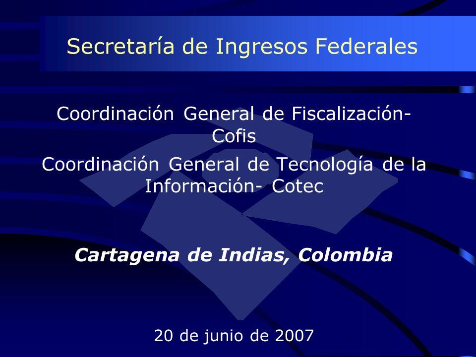 Secretaría de Ingresos Federales Coordinación General de Fiscalización- Cofis Coordinación General de Tecnología de la Información- Cotec Cartagena de