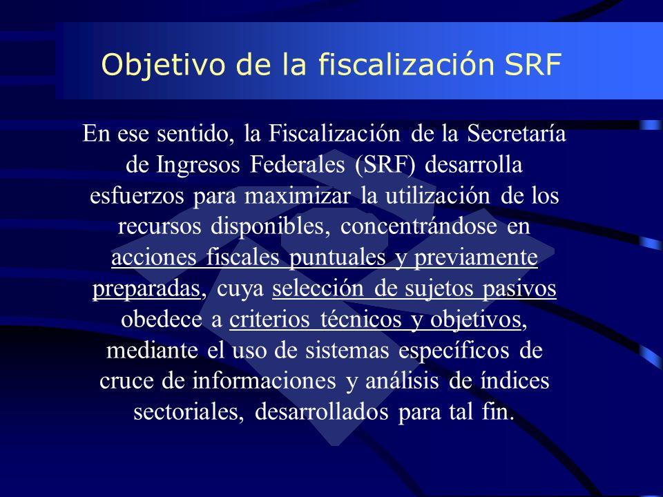 Objetivo de la fiscalización SRF En ese sentido, la Fiscalización de la Secretaría de Ingresos Federales (SRF) desarrolla esfuerzos para maximizar la