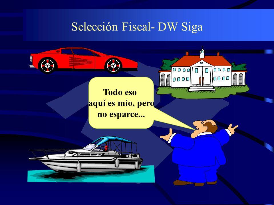 Selección Fiscal- DW Siga Todo eso aquí es mío, pero no esparce...