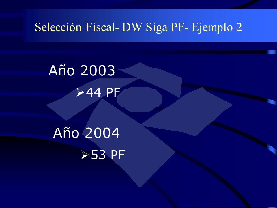 Selección Fiscal- DW Siga PF- Ejemplo 2 Año 2003 44 PF Año 2004 53 PF