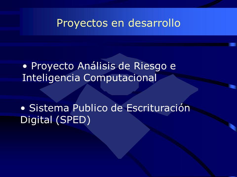 Proyectos en desarrollo Proyecto Análisis de Riesgo e Inteligencia Computacional Sistema Publico de Escrituración Digital (SPED)