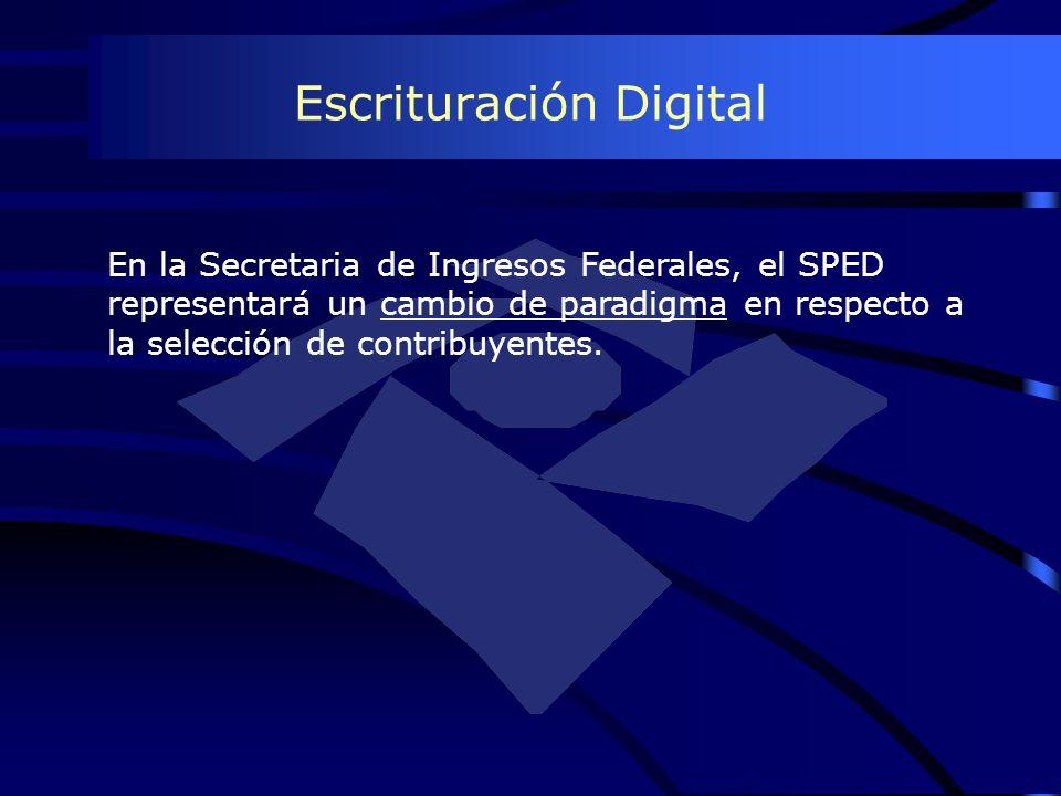 Escrituración Digital En la Secretaria de Ingresos Federales, el SPED representará un cambio de paradigma en respecto a la selección de contribuyentes