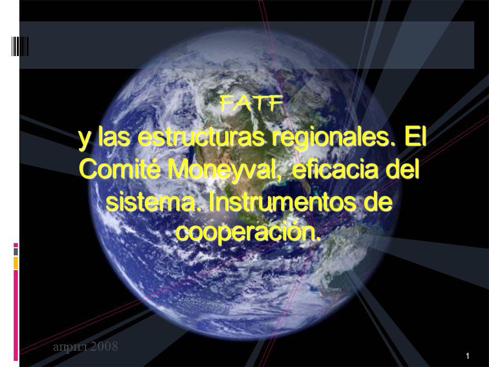 1 FATF y las estructuras regionales. El Comité Moneyval, eficacia del sistema. Instrumentos de cooperación. април 2008
