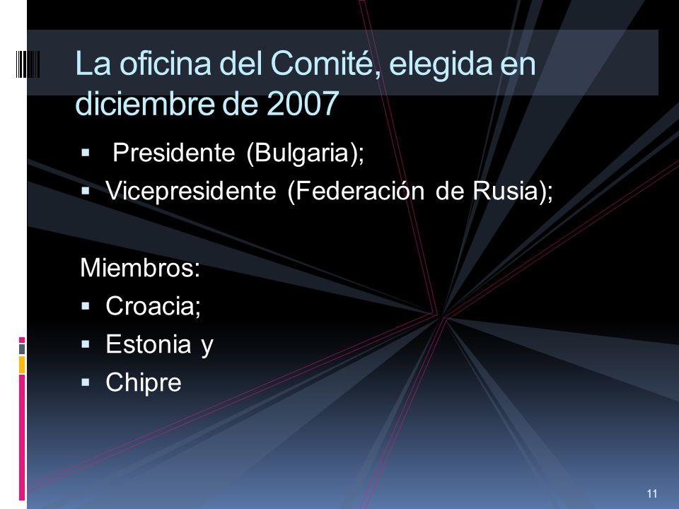 11 La oficina del Comité, elegida en diciembre de 2007 Presidente (Bulgaria); Vicepresidente (Federación de Rusia); Miembros: Croacia; Estonia y Chipr