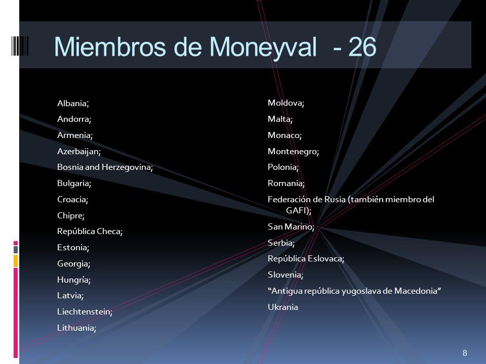 8 Miembros de Moneyval - 26 Albania ; Andorra; Armenia; Azerbaijan; Bosnia and Herzegovina; Bulgaria; Croacia; Chipre; República Checa; Estonia; Georg