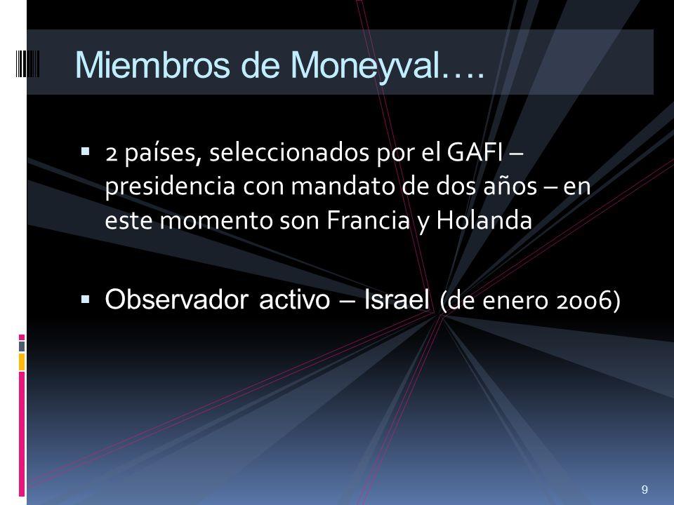 9 Miembros de Moneyval…. 2 países, seleccionados por el GAFI – presidencia con mandato de dos años – en este momento son Francia y Holanda Observador