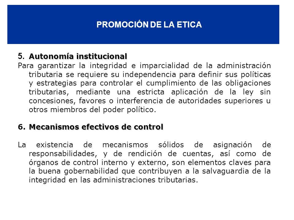 PROMOCIÓN DE LA ETICA Autonomía institucional 5. Autonomía institucional Para garantizar la integridad e imparcialidad de la administración tributaria