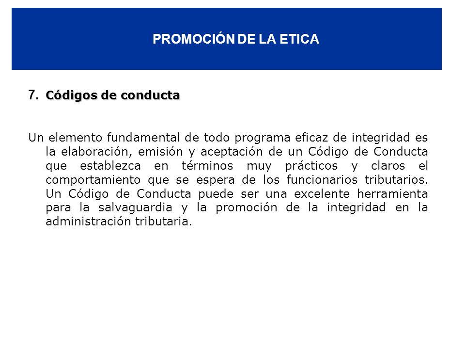 PROMOCIÓN DE LA ETICA Códigos de conducta 7. Códigos de conducta Un elemento fundamental de todo programa eficaz de integridad es la elaboración, emis