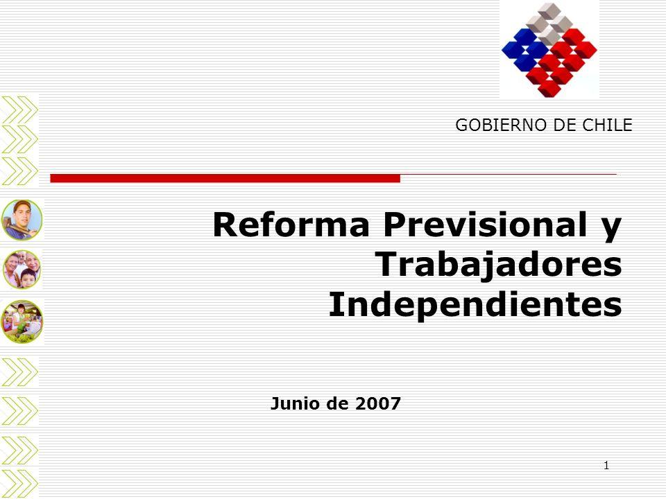 1 Reforma Previsional y Trabajadores Independientes GOBIERNO DE CHILE Junio de 2007
