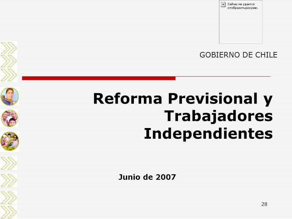 28 Reforma Previsional y Trabajadores Independientes GOBIERNO DE CHILE Junio de 2007