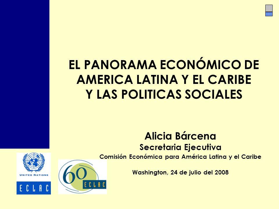 EL PANORAMA ECONÓMICO DE AMERICA LATINA Y EL CARIBE Y LAS POLITICAS SOCIALES Alicia Bárcena Secretaria Ejecutiva Comisión Económica para América Latin
