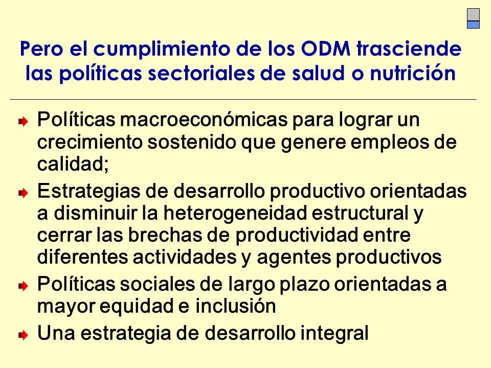 Pero el cumplimiento de los ODM trasciende las políticas sectoriales de salud o nutrición Políticas macroeconómicas para lograr un crecimiento sosteni