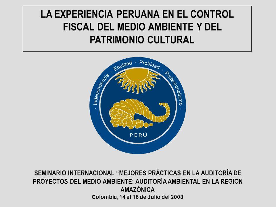 LA EXPERIENCIA PERUANA EN EL CONTROL FISCAL DEL MEDIO AMBIENTE Y DEL PATRIMONIO CULTURAL SEMINARIO INTERNACIONAL MEJORES PRÁCTICAS EN LA AUDITORÍA DE