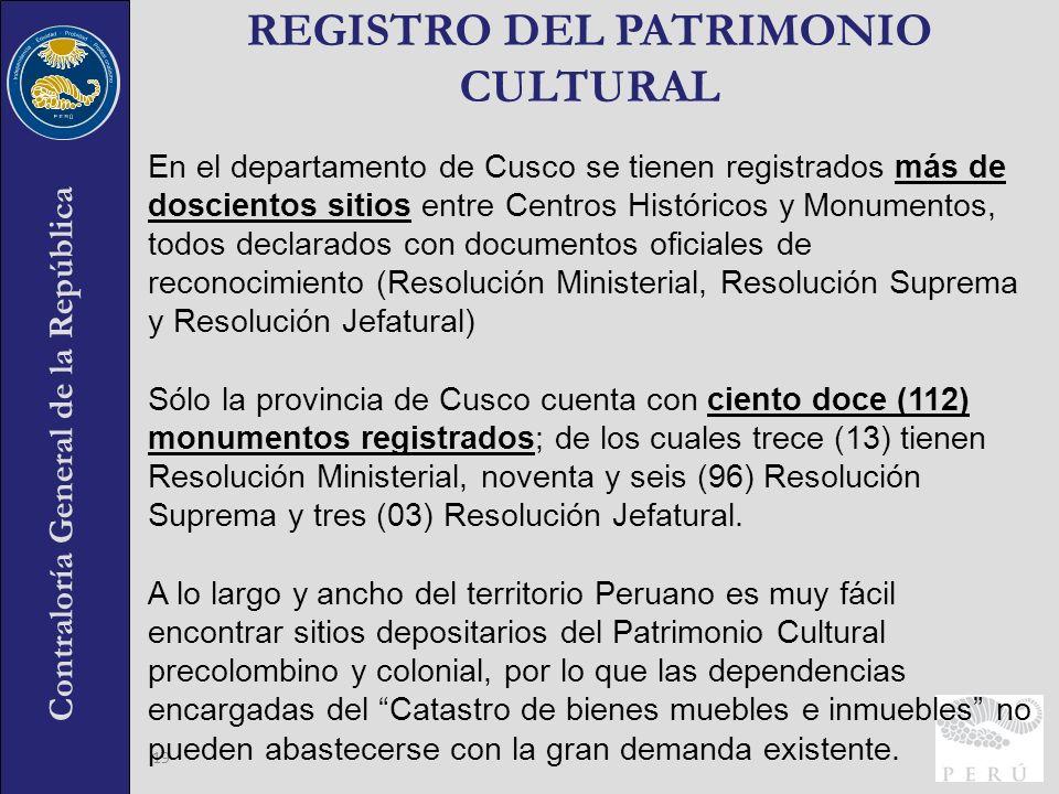 Contraloría General de la República 19 REGISTRO DEL PATRIMONIO CULTURAL En el departamento de Cusco se tienen registrados más de doscientos sitios ent