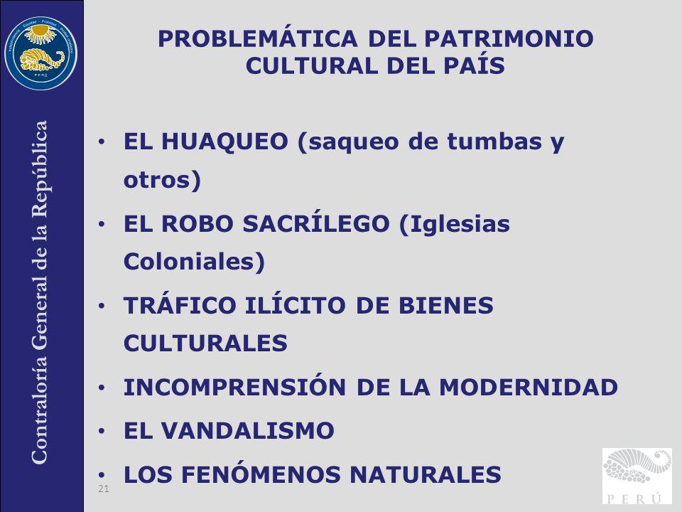 Contraloría General de la República 21 PROBLEMÁTICA DEL PATRIMONIO CULTURAL DEL PAÍS EL HUAQUEO (saqueo de tumbas y otros) EL ROBO SACRÍLEGO (Iglesias