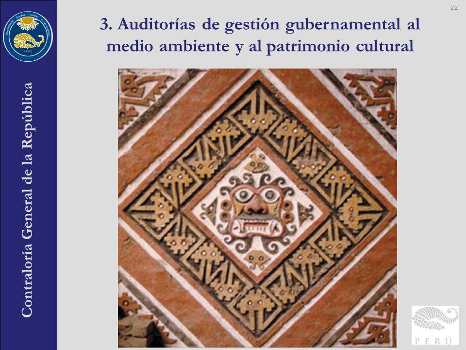 Contraloría General de la República 3. Auditorías de gestión gubernamental al medio ambiente y al patrimonio cultural 22