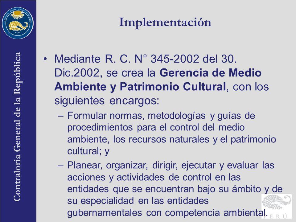 Contraloría General de la República Implementación Mediante R. C. N° 345-2002 del 30. Dic.2002, se crea la Gerencia de Medio Ambiente y Patrimonio Cul