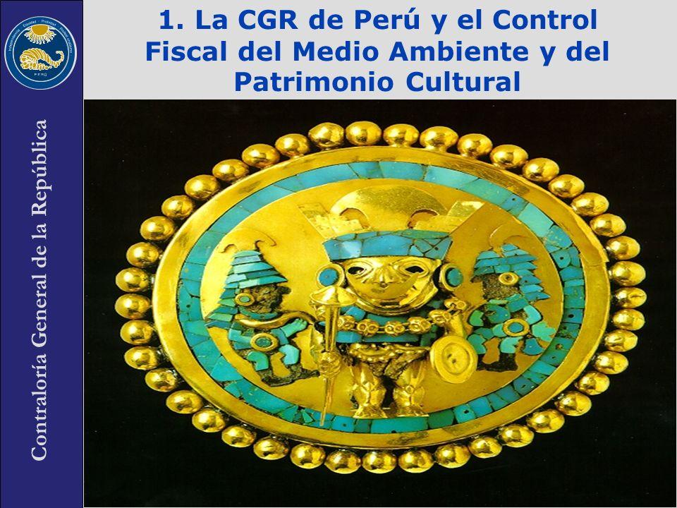 Contraloría General de la República 3 1. La CGR de Perú y el Control Fiscal del Medio Ambiente y del Patrimonio Cultural