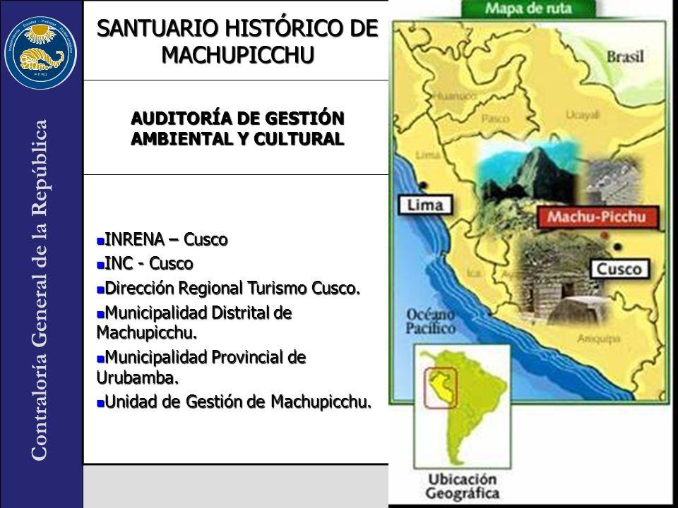 Contraloría General de la República SANTUARIO HISTÓRICO DE MACHUPICCHU AUDITORÍA DE GESTIÓN AMBIENTAL Y CULTURAL INRENA – Cusco INRENA – Cusco INC - C