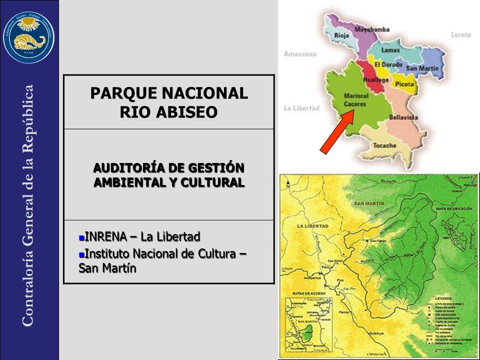 Contraloría General de la República PARQUE NACIONAL RIO ABISEO AUDITORÍA DE GESTIÓN AMBIENTAL Y CULTURAL INRENA – La Libertad INRENA – La Libertad Ins