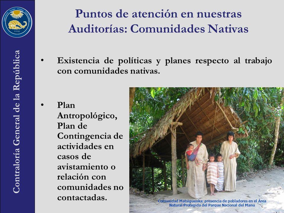 Contraloría General de la República Puntos de atención en nuestras Auditorías: Comunidades Nativas Plan Antropológico, Plan de Contingencia de activid