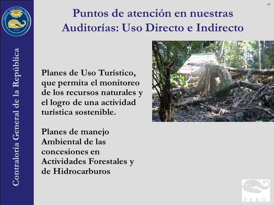 Contraloría General de la República Puntos de atención en nuestras Auditorías: Uso Directo e Indirecto 40 Planes de Uso Turístico, que permita el moni