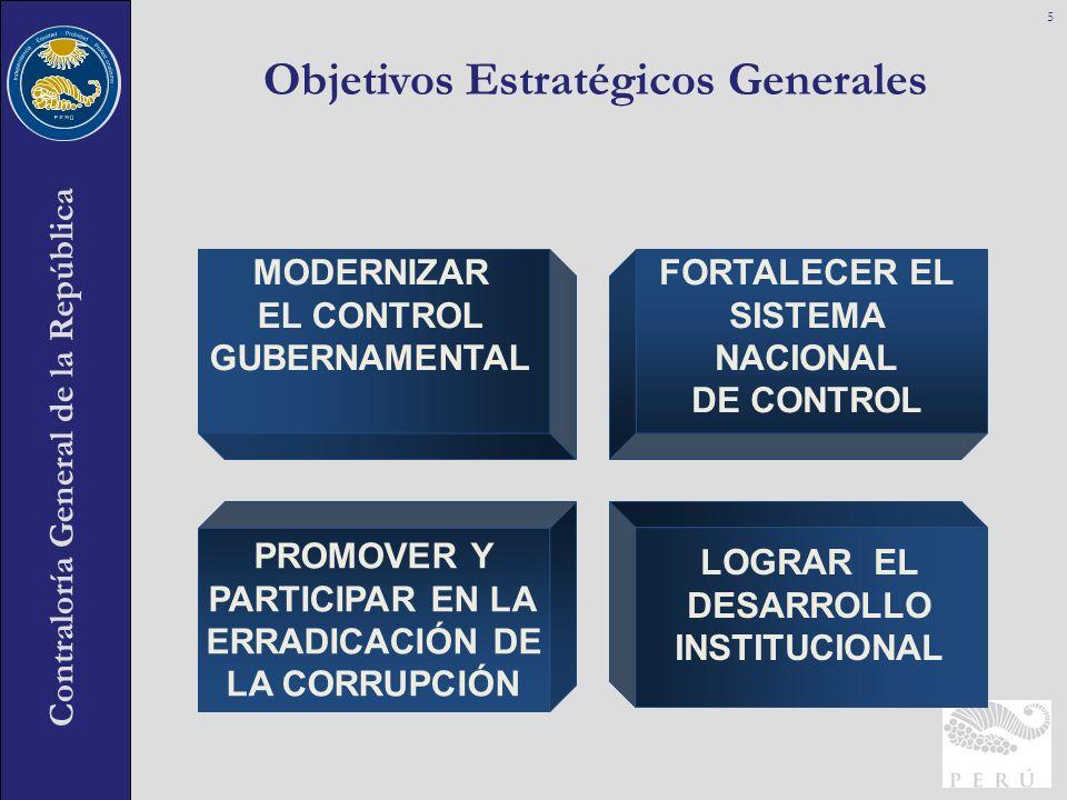 Contraloría General de la República Objetivos Estratégicos Generales 5 PROMOVER Y PARTICIPAR EN LA ERRADICACIÓN DE LA CORRUPCIÓN MODERNIZAR EL CONTROL